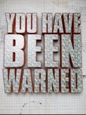 You Have Been Warned