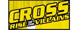 Cross Rise Of The Villains